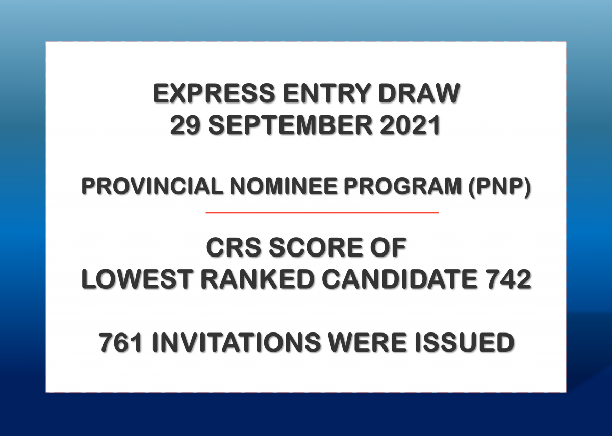 Canada Express Entry Draw – September 29, 2021 – Lowest CRS 742- Provincial Nominee Program (PNP) – 761 Invitations issued
